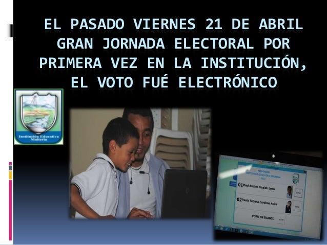 EL PASADO VIERNES 21 DE ABRIL GRAN JORNADA ELECTORAL POR PRIMERA VEZ EN LA INSTITUCIÓN, EL VOTO FUÉ ELECTRÓNICO
