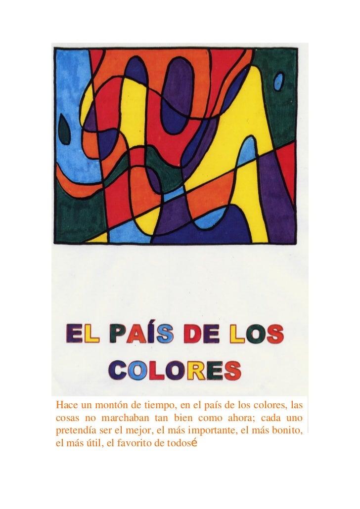 Hace un montón de tiempo, en el país de los colores, lascosas no marchaban tan bien como ahora; cada unopretendía ser el m...