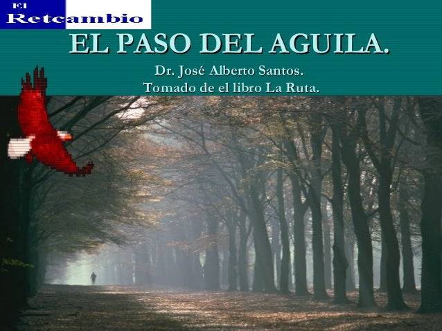 EL PASO DEL AGUILA.     Dr. José Alberto Santos.    Tomado de el libro La Ruta.
