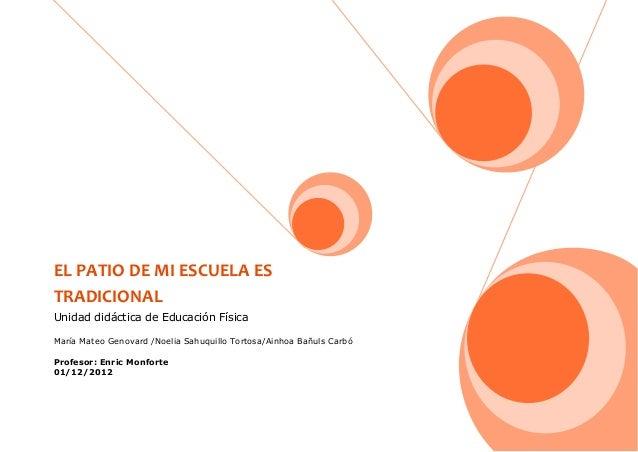 EL PATIO DE MI ESCUELA ESTRADICIONALUnidad didáctica de Educación FísicaMaría Mateo Genovard /Noelia Sahuquillo Tortosa/Ai...