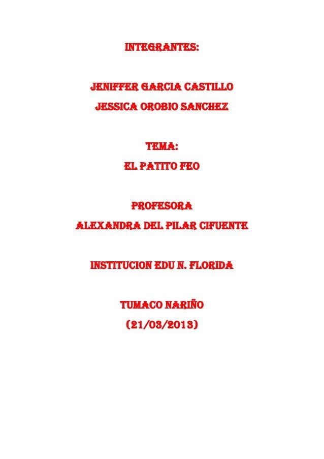 INTEGRANTES:  JENIFFER GARCIA CASTILLO   JESSICA OROBIO SANCHEZ            TEMA:        EL PATITO FEO         PROFESORAALE...
