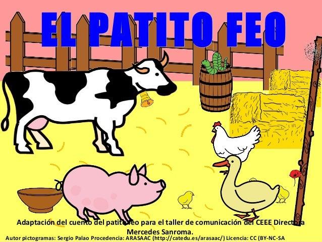 Adaptación del cuento del patito feo para el taller de comunicación del CEEE Directora Mercedes Sanroma. Autor pictogramas...