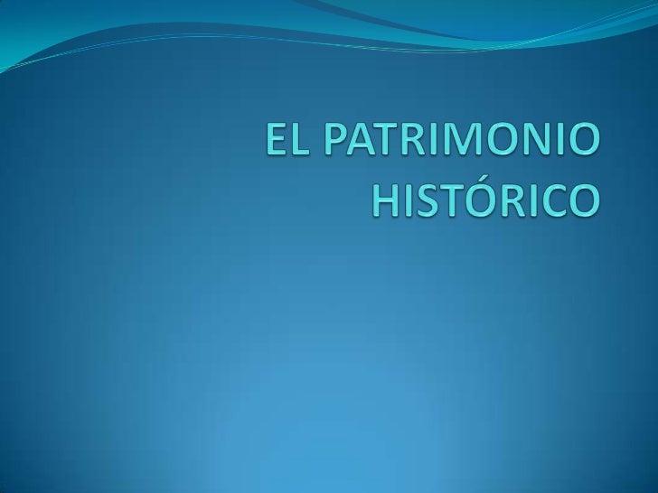 EL PATRIMONIO HISTÓRICO ESTÁ FORMADO POR NUESTRO PASADO GLORIOSO QUE  FORJARON     LOS    HOMBRES     EN     NUESTRO  SUE...