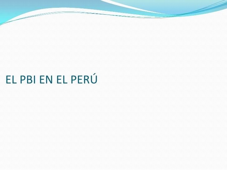 EL PBI EN EL PERÚ<br />