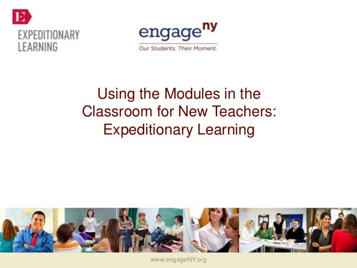 Using the Modules in theClassroom for New Teachers:   Expeditionary Learning         www.engageNY.org