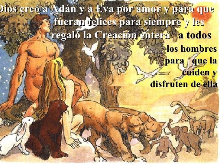 Dios creó a Adán y a Eva por amor y para que             fueran felices para siempre y les            regaló la Creación e...