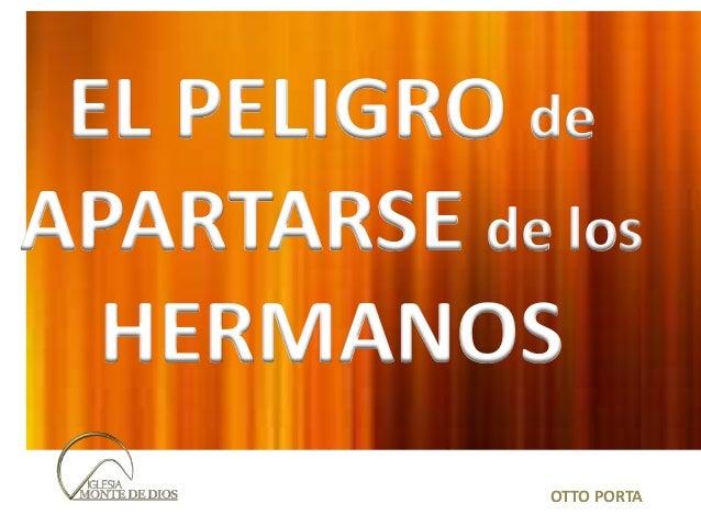 EL PELIGRO de APARTARSE de los HERMANOS OTTO PORTA