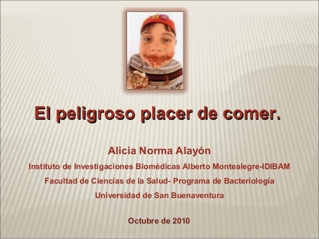 El peligroso placer de comer.El peligroso placer de comer. Octubre de 2010 Alicia Norma Alayón Instituto de Investigacione...