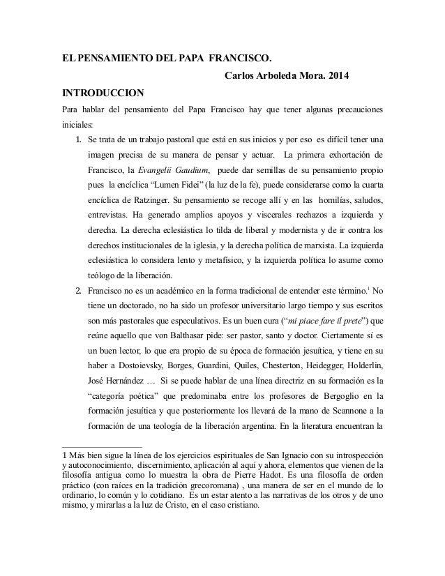 EL PENSAMIENTO DEL PAPA FRANCISCO. Carlos Arboleda Mora. 2014 INTRODUCCION Para hablar del pensamiento del Papa Francisco ...