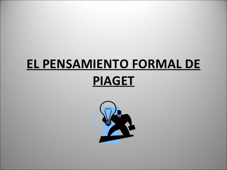 EL PENSAMIENTO FORMAL DE PIAGET