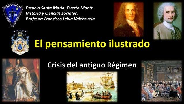 El pensamiento ilustrado Crisis del antiguo Régimen Escuela Santa María, Puerto Montt. Historia y Ciencias Sociales. Profe...