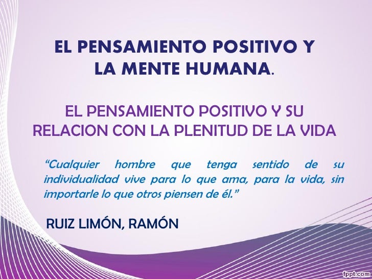 """EL PENSAMIENTO POSITIVO Y       LA MENTE HUMANA.   EL PENSAMIENTO POSITIVO Y SURELACION CON LA PLENITUD DE LA VIDA """"Cualqu..."""