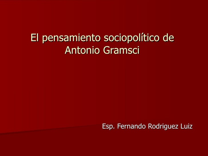 El pensamiento sociopolítico de Antonio Gramsci Esp. Fernando Rodriguez Luiz