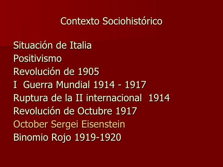 Contexto Sociohistórico <ul><li>Situación de Italia </li></ul><ul><li>Positivismo </li></ul><ul><li>Revolución de 1905 </l...