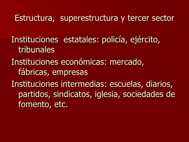 Estructura,  superestructura y tercer sector <ul><li>Instituciones  estatales: policía, ejército, tribunales </li></ul><ul...