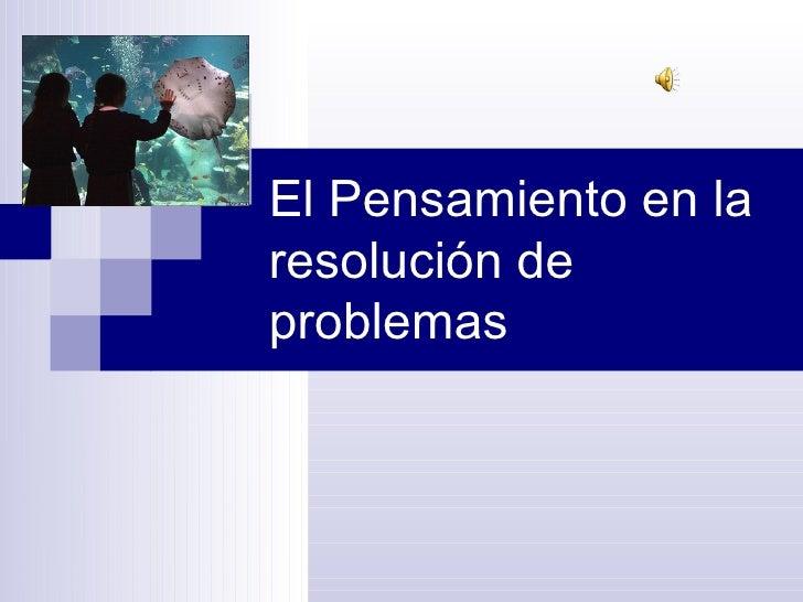 El Pensamiento en la resolución de problemas