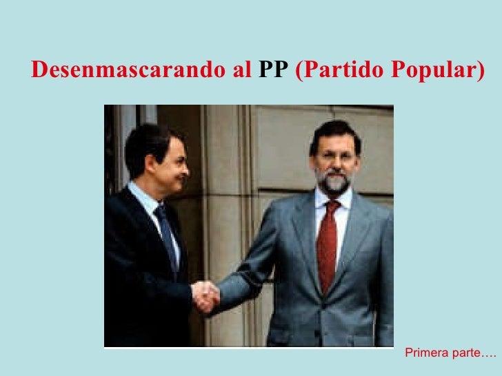 Desenmascarando al  PP   (Partido Popular) Primera parte….