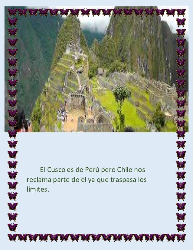 El Cusco es de Perú pero Chile nos reclama parte de el ya que traspasa los límites.