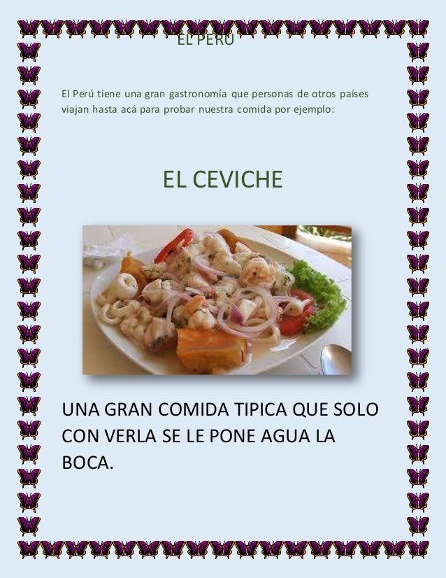 EL PERÚ El Perú tiene una gran gastronomía que personas de otros países viajan hasta acá para probar nuestra comida por ej...