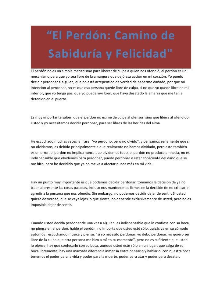 """""""El Perdón: Camino de         Sabiduría y Felicidad""""El perdón no es un simple mecanismo para liberar de culpa a quien nos ..."""