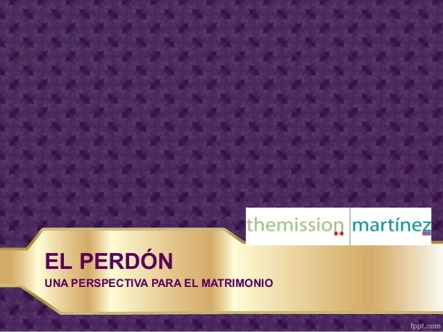 EL PERDÓN UNA PERSPECTIVA PARA EL MATRIMONIO