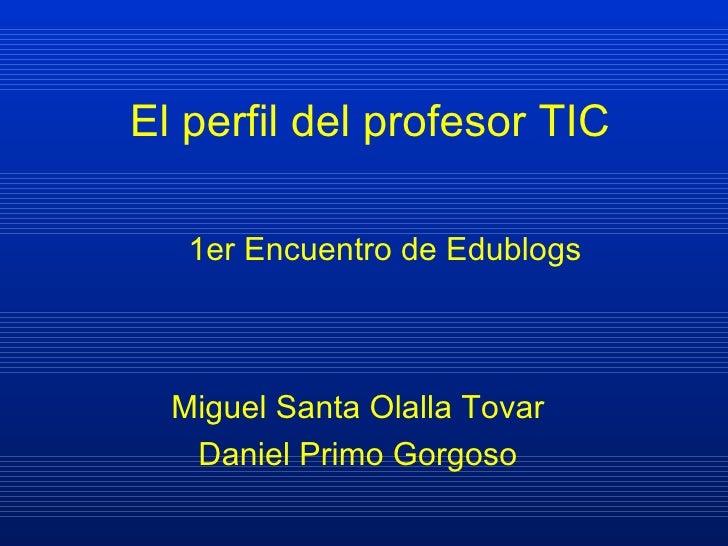 El perfil del profesor TIC Miguel Santa Olalla Tovar Daniel Primo Gorgoso 1er Encuentro de Edublogs