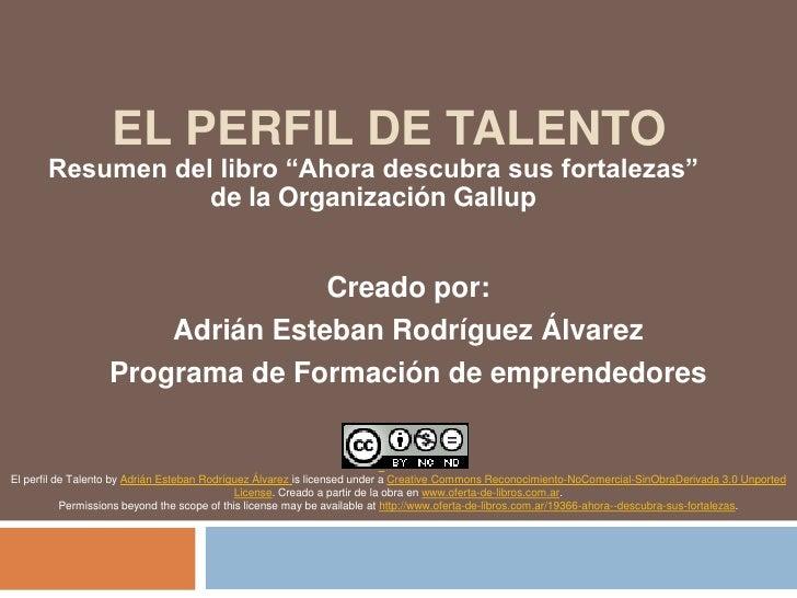 """El Perfil de Talento<br />Resumen del libro """"Ahora descubra sus fortalezas"""" de la Organización Gallup<br />Creado por:<br ..."""