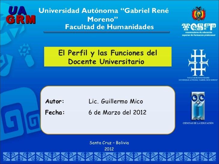 """U A Universidad Autónoma """"Gabriel RenéGRM              Moreno""""                  Facultad de Humanidades             El Per..."""