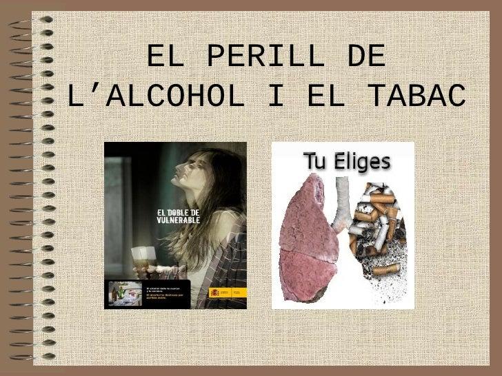 EL PERILL DE L'ALCOHOL I EL TABAC