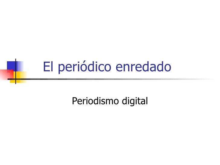 El periódico enredado Periodismo digital