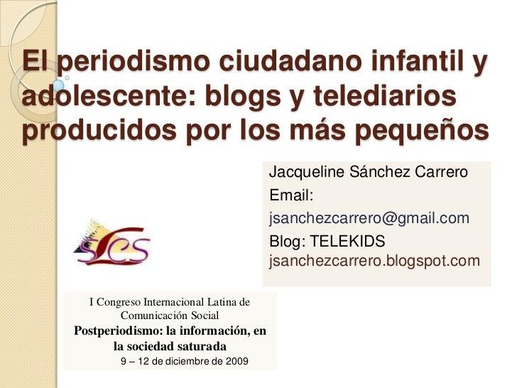 El periodismo ciudadano infantil yadolescente: blogs y telediariosproducidos por los más pequeños                         ...