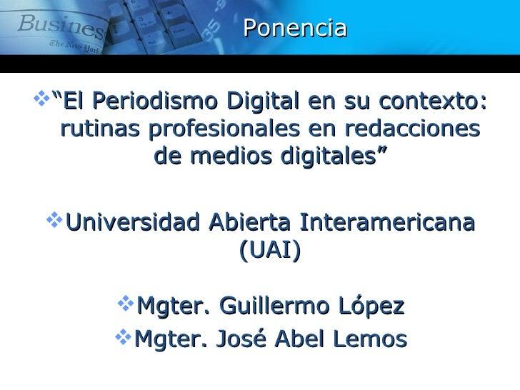 """Ponencia""""El Periodismo Digital en su contexto:  rutinas profesionales en redacciones          de medios digitales"""" Unive..."""
