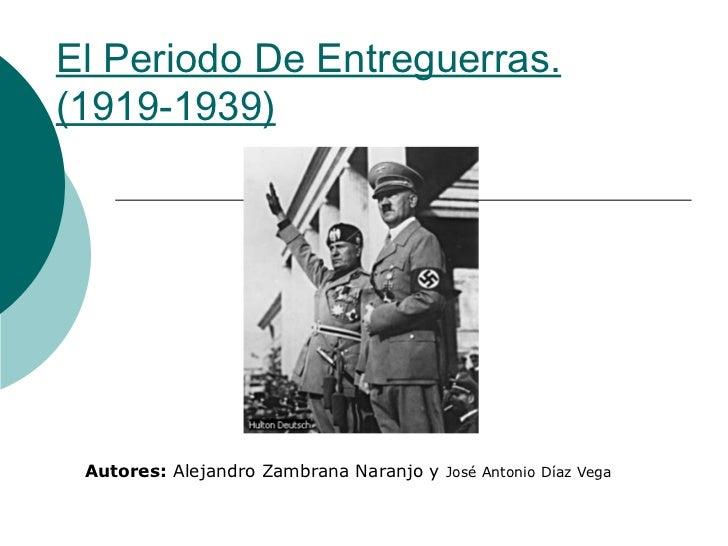 El Periodo De Entreguerras.(1919-1939) Autores: Alejandro Zambrana Naranjo y José Antonio Díaz Vega