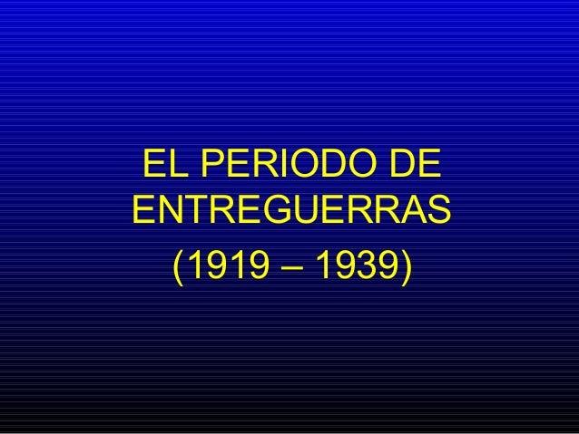 EL PERIODO DEENTREGUERRAS(1919 – 1939)