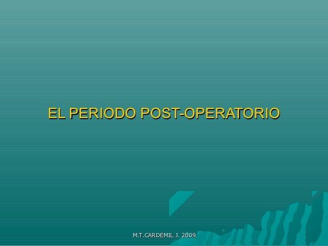EL PERIODO POST-OPERATORIO         M.T.CARDEMIL J. 2009