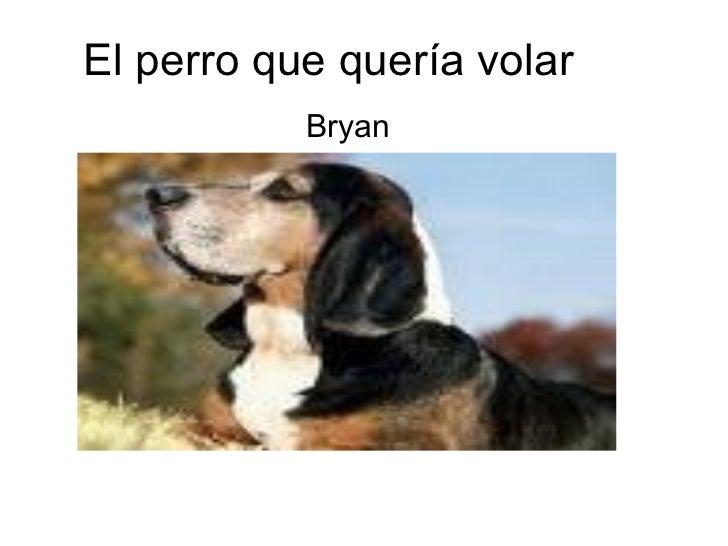 El perro que quería volar  Bryan