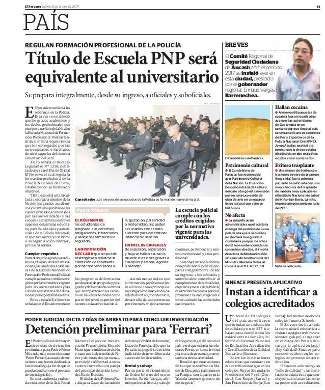 11El Peruano Jueves 5 de enero de 2017 PAÍS REGULAN FORMACIÓN PROFESIONAL DE LA POLICÍA TítulodeEscuelaPNPserá equivalente...
