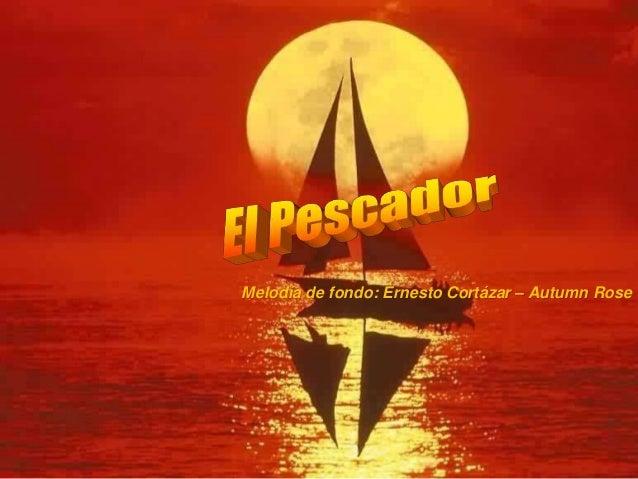 Melodía de fondo: Ernesto Cortázar – Autumn Rose