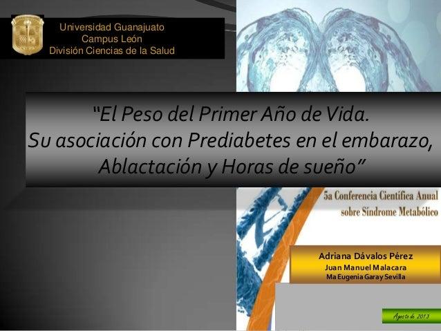 """Universidad Guanajuato Campus León División Ciencias de la Salud """"El Peso del Primer Año deVida. Su asociación con Prediab..."""