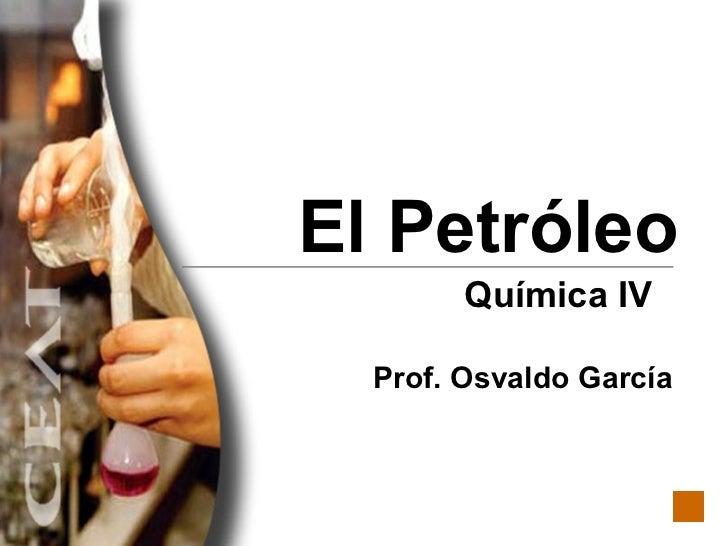 El Petróleo Química IV  Prof. Osvaldo García
