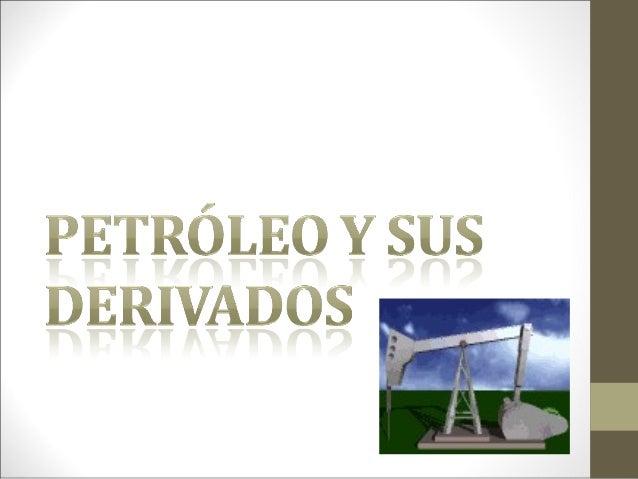 • El petróleo es la fuente de energía  más importante en la actualidad;  además es materia prima en  numerosos procesos de...