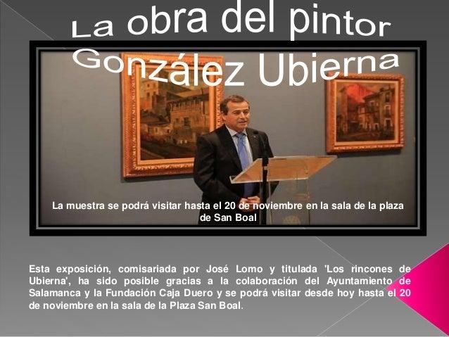 Esta exposición, comisariada por José Lomo y titulada 'Los rincones de Ubierna', ha sido posible gracias a la colaboración...