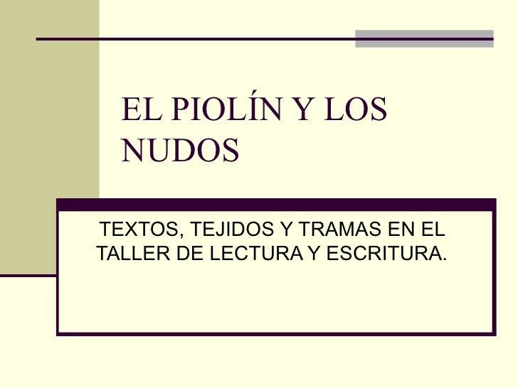 EL PIOLÍN Y LOS  NUDOSTEXTOS, TEJIDOS Y TRAMAS EN ELTALLER DE LECTURA Y ESCRITURA.