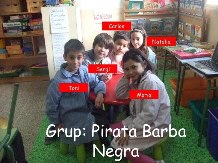Carlos                              Natalia         Sergi  Toni                      MariaGrup: Pirata Barba      Negra