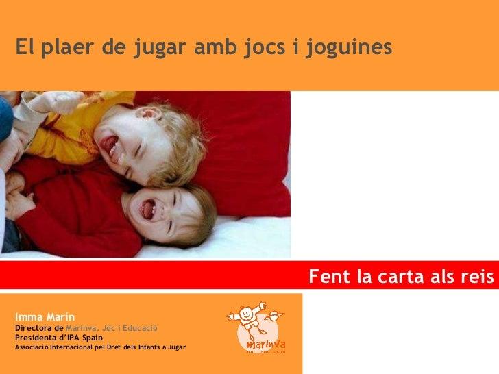 EL PLAER DE JUGAR!!! El plaer de jugar amb jocs i joguines Fent la carta als reis Imma Marín Directora de  Marinva. Joc i ...