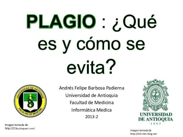 Andrés Felipe Barbosa Padierna Universidad de Antioquia Facultad de Medicina Informática Medica 2013-2 Imagen tomada de ht...
