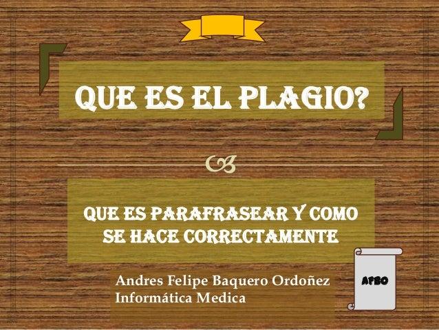 Que Es Parafrasear Y Como Se Hace Correctamente AFBOAndres Felipe Baquero Ordoñez Informática Medica