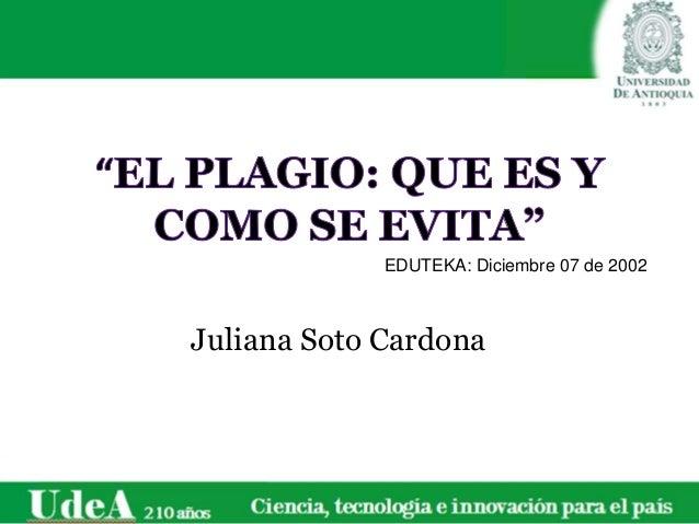 Juliana Soto Cardona EDUTEKA: Diciembre 07 de 2002