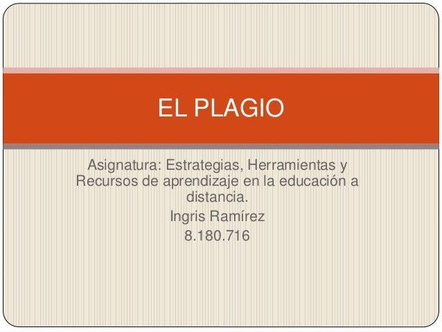 Asignatura: Estrategias, Herramientas y Recursos de aprendizaje en la educación a distancia. Ingris Ramírez 8.180.716 EL P...