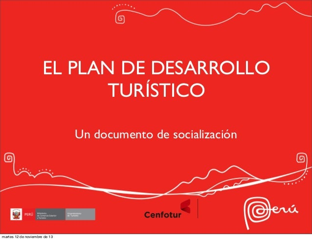 EL PLAN DE DESARROLLO TURÍSTICO Un documento de socialización  martes 12 de noviembre de 13